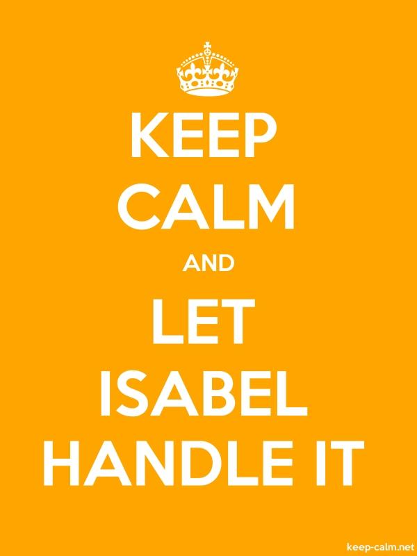KEEP CALM AND LET ISABEL HANDLE IT - white/orange - Default (600x800)