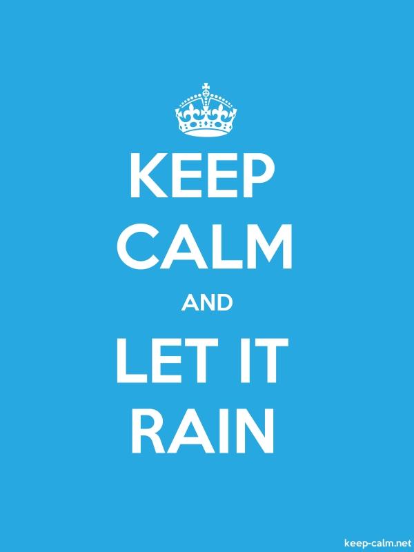 KEEP CALM AND LET IT RAIN - white/blue - Default (600x800)