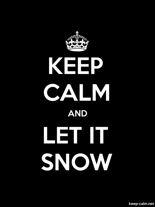 KEEP CALM AND LET IT SNOW - white/black - Default (600x800)