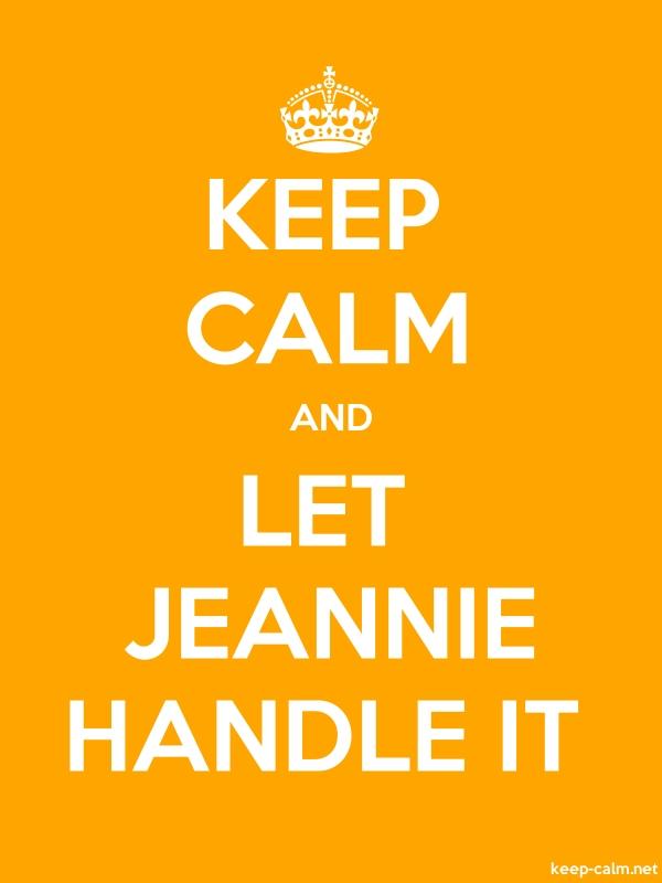 KEEP CALM AND LET JEANNIE HANDLE IT - white/orange - Default (600x800)