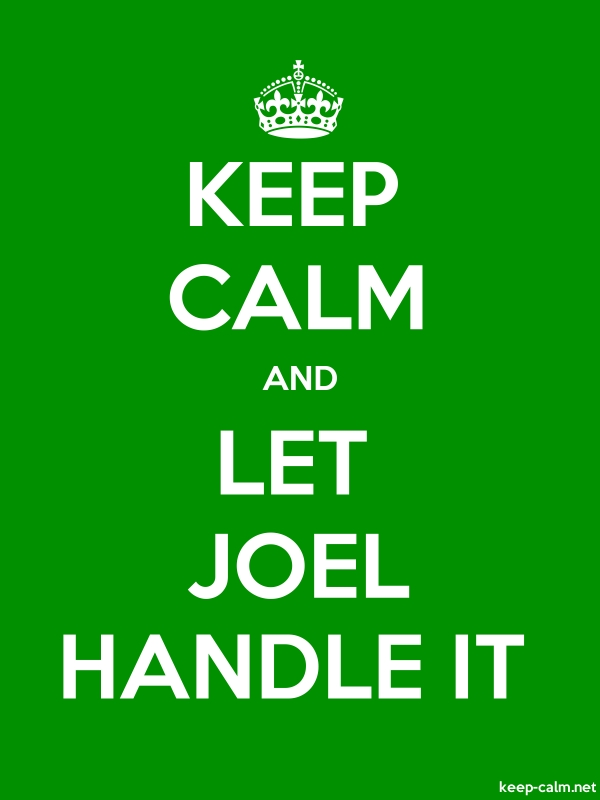 KEEP CALM AND LET JOEL HANDLE IT - white/green - Default (600x800)