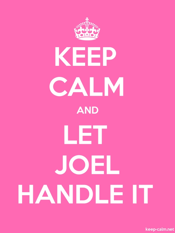 KEEP CALM AND LET JOEL HANDLE IT - white/pink - Default (600x800)