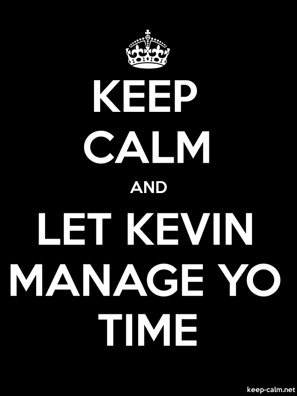 KEEP CALM AND LET KEVIN MANAGE YO TIME - white/black - Default (600x800)