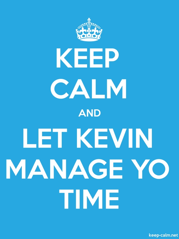KEEP CALM AND LET KEVIN MANAGE YO TIME - white/blue - Default (600x800)