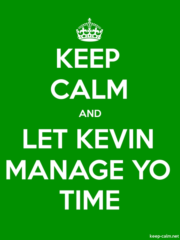 KEEP CALM AND LET KEVIN MANAGE YO TIME - white/green - Default (600x800)