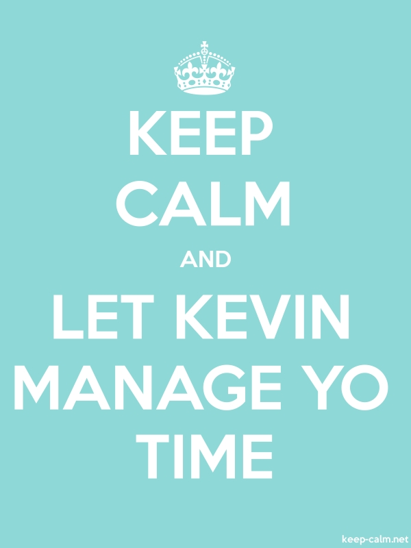 KEEP CALM AND LET KEVIN MANAGE YO TIME - white/lightblue - Default (600x800)