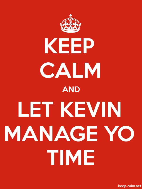 KEEP CALM AND LET KEVIN MANAGE YO TIME - white/red - Default (600x800)