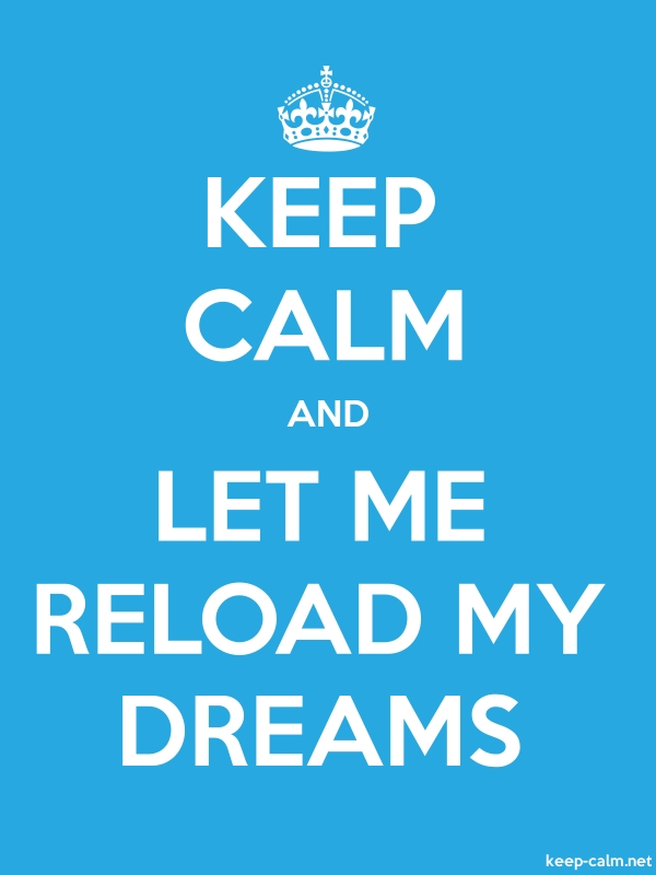 KEEP CALM AND LET ME RELOAD MY DREAMS - white/blue - Default (600x800)