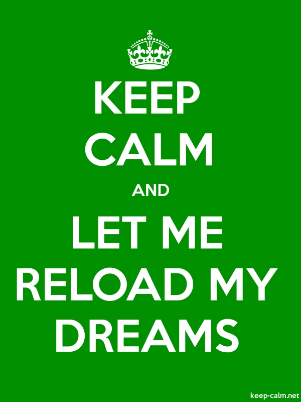 KEEP CALM AND LET ME RELOAD MY DREAMS - white/green - Default (600x800)