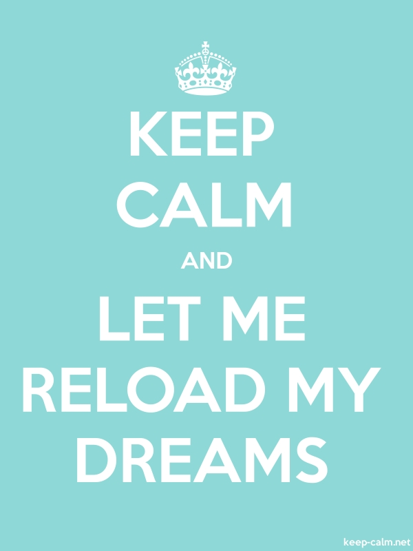 KEEP CALM AND LET ME RELOAD MY DREAMS - white/lightblue - Default (600x800)