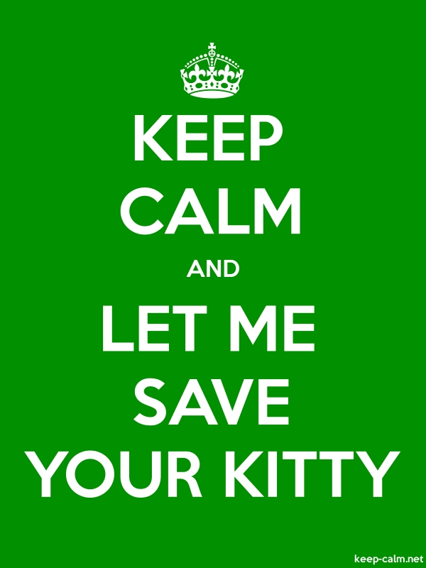 KEEP CALM AND LET ME SAVE YOUR KITTY - white/green - Default (600x800)