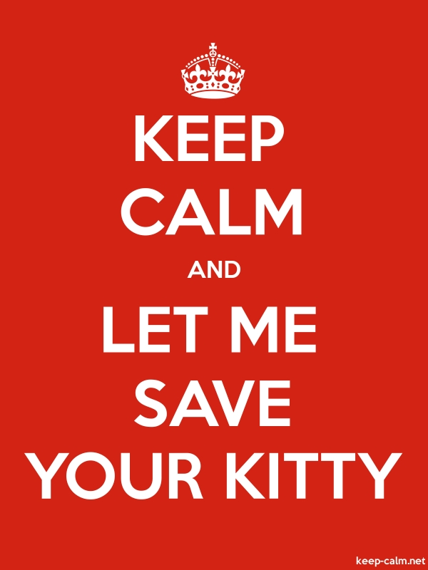 KEEP CALM AND LET ME SAVE YOUR KITTY - white/red - Default (600x800)