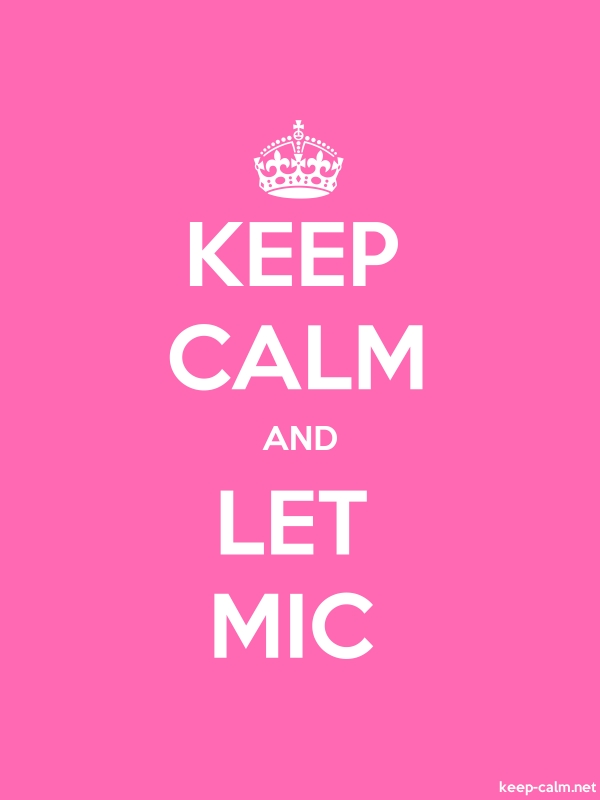 KEEP CALM AND LET MIC - white/pink - Default (600x800)