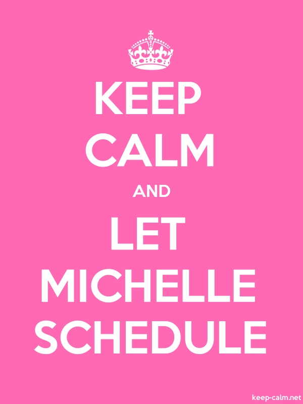 KEEP CALM AND LET MICHELLE SCHEDULE - white/pink - Default (600x800)