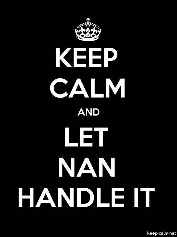 KEEP CALM AND LET NAN HANDLE IT - white/black - Default (600x800)