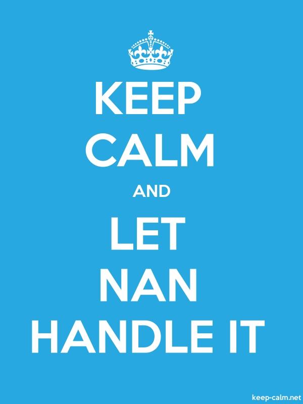 KEEP CALM AND LET NAN HANDLE IT - white/blue - Default (600x800)