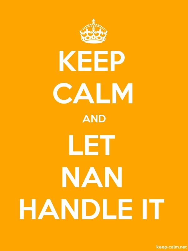 KEEP CALM AND LET NAN HANDLE IT - white/orange - Default (600x800)
