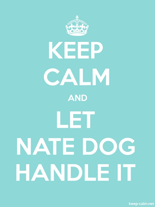 KEEP CALM AND LET NATE DOG HANDLE IT - white/lightblue - Default (600x800)