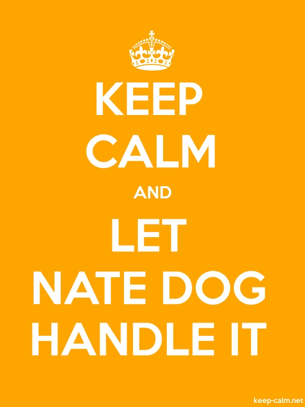 KEEP CALM AND LET NATE DOG HANDLE IT - white/orange - Default (600x800)