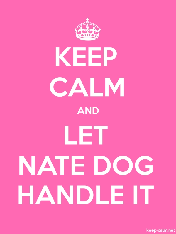 KEEP CALM AND LET NATE DOG HANDLE IT - white/pink - Default (600x800)