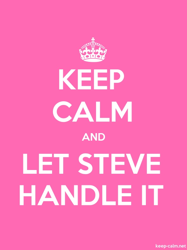KEEP CALM AND LET STEVE HANDLE IT - white/pink - Default (600x800)