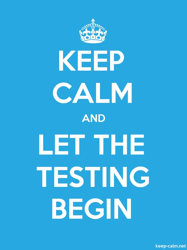 KEEP CALM AND LET THE TESTING BEGIN - white/blue - Default (600x800)