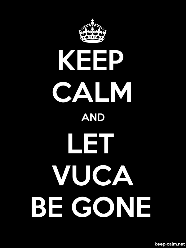 KEEP CALM AND LET VUCA BE GONE - white/black - Default (600x800)