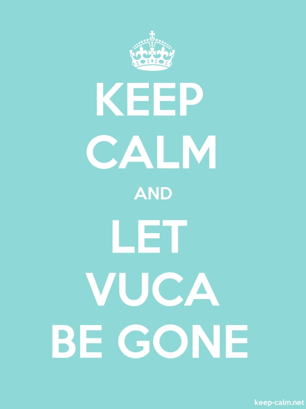 KEEP CALM AND LET VUCA BE GONE - white/lightblue - Default (600x800)