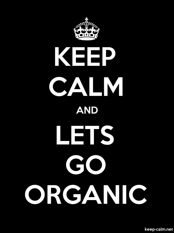 KEEP CALM AND LETS GO ORGANIC - white/black - Default (600x800)