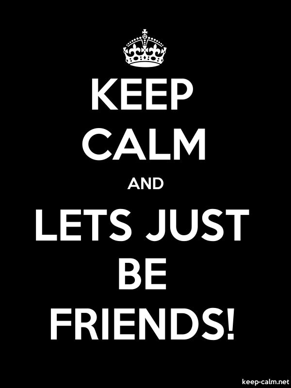 KEEP CALM AND LETS JUST BE FRIENDS! - white/black - Default (600x800)