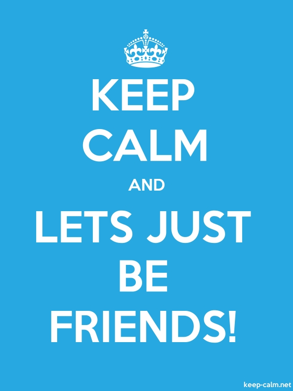 KEEP CALM AND LETS JUST BE FRIENDS! - white/blue - Default (600x800)