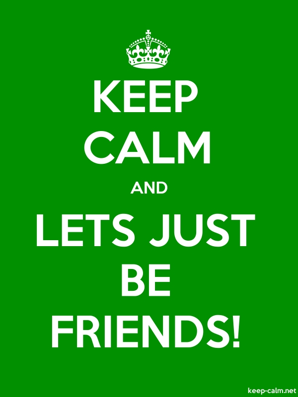 KEEP CALM AND LETS JUST BE FRIENDS! - white/green - Default (600x800)