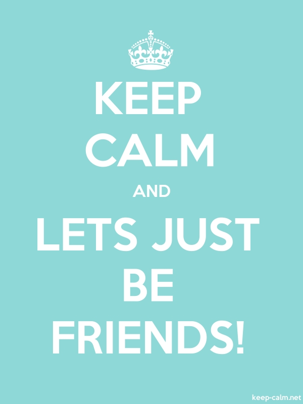 KEEP CALM AND LETS JUST BE FRIENDS! - white/lightblue - Default (600x800)