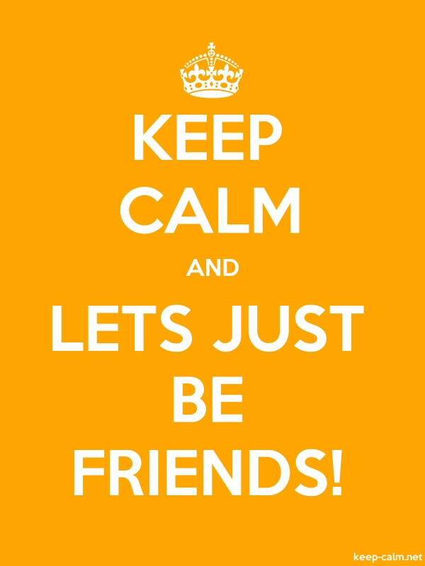 KEEP CALM AND LETS JUST BE FRIENDS! - white/orange - Default (600x800)