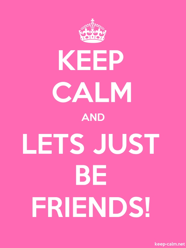 KEEP CALM AND LETS JUST BE FRIENDS! - white/pink - Default (600x800)