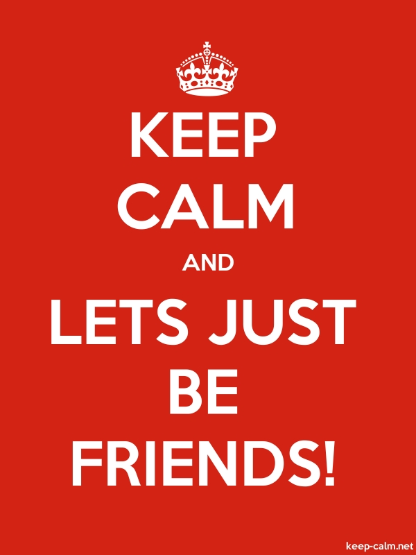 KEEP CALM AND LETS JUST BE FRIENDS! - white/red - Default (600x800)
