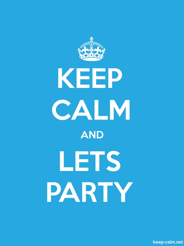 KEEP CALM AND LETS PARTY - white/blue - Default (600x800)