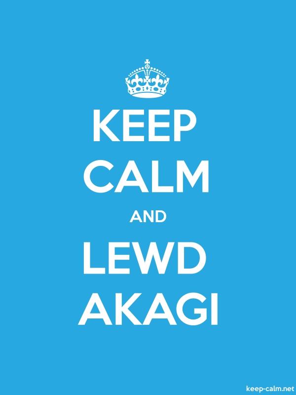 KEEP CALM AND LEWD AKAGI - white/blue - Default (600x800)