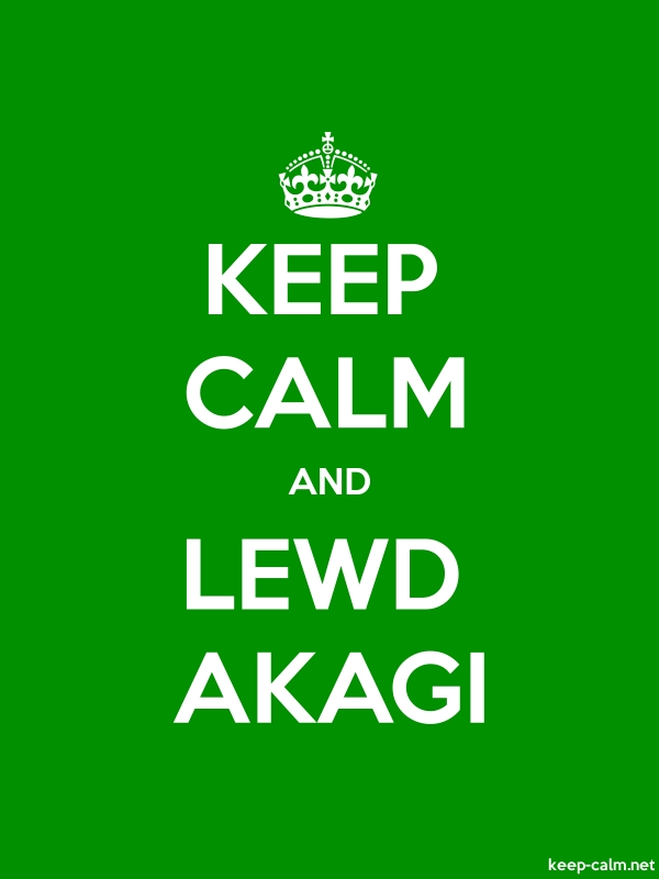 KEEP CALM AND LEWD AKAGI - white/green - Default (600x800)