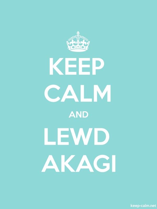 KEEP CALM AND LEWD AKAGI - white/lightblue - Default (600x800)