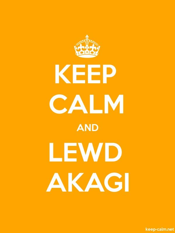 KEEP CALM AND LEWD AKAGI - white/orange - Default (600x800)