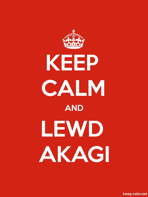 KEEP CALM AND LEWD AKAGI - white/red - Default (600x800)
