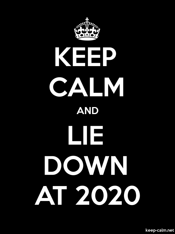 KEEP CALM AND LIE DOWN AT 2020 - white/black - Default (600x800)