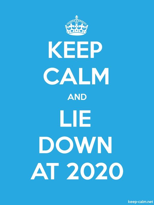 KEEP CALM AND LIE DOWN AT 2020 - white/blue - Default (600x800)