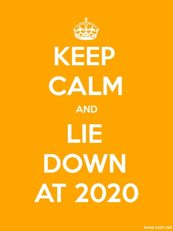 KEEP CALM AND LIE DOWN AT 2020 - white/orange - Default (600x800)