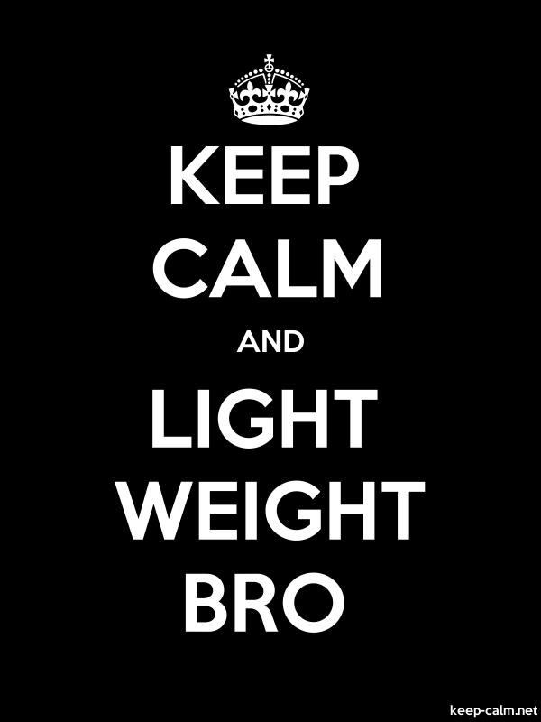 KEEP CALM AND LIGHT WEIGHT BRO - white/black - Default (600x800)