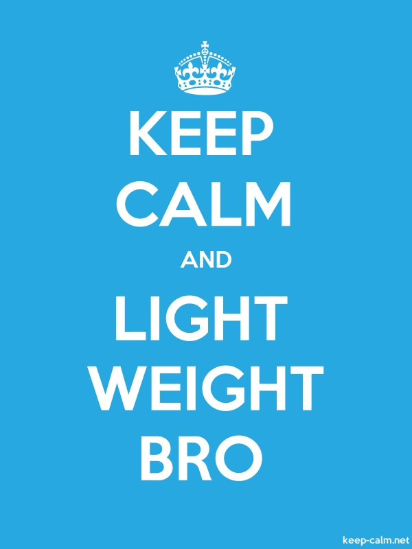 KEEP CALM AND LIGHT WEIGHT BRO - white/blue - Default (600x800)