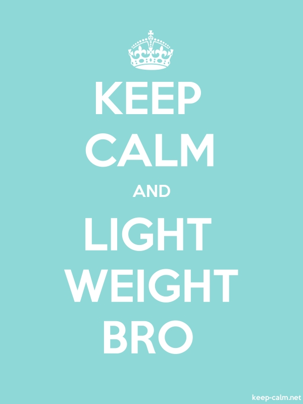 KEEP CALM AND LIGHT WEIGHT BRO - white/lightblue - Default (600x800)