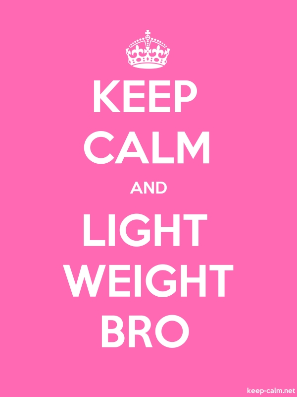 KEEP CALM AND LIGHT WEIGHT BRO - white/pink - Default (600x800)