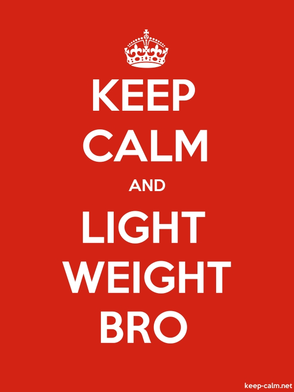 KEEP CALM AND LIGHT WEIGHT BRO - white/red - Default (600x800)